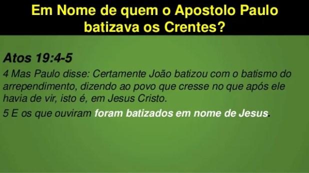 Em Nome de quem o Apostolo Paulo batizava os Crentes? Atos 19:4-5 4 Mas Paulo disse: Certamente João batizou com o batismo...