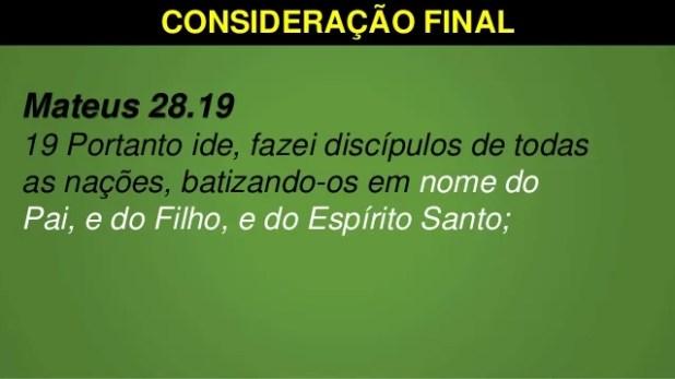 CONSIDERAÇÃO FINAL Mateus 28.19 19 Portanto ide, fazei discípulos de todas as nações, batizando-os em nome do Pai, e do Fi...