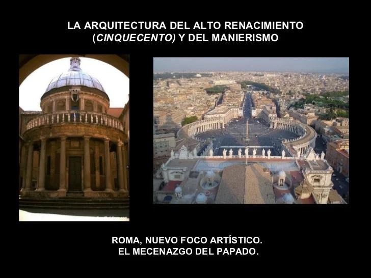 LA ARQUITECTURA DEL ALTO RENACIMIENTO ( CINQUECENTO)  Y DEL MANIERISMO ROMA, NUEVO FOCO ARTÍSTICO.  EL MECENAZGO DEL PAPADO.