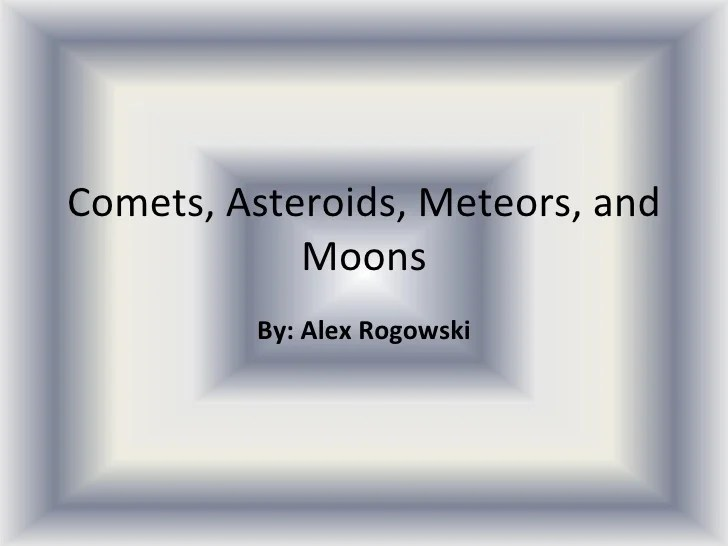 Comets, asteroids, meteors, and moons