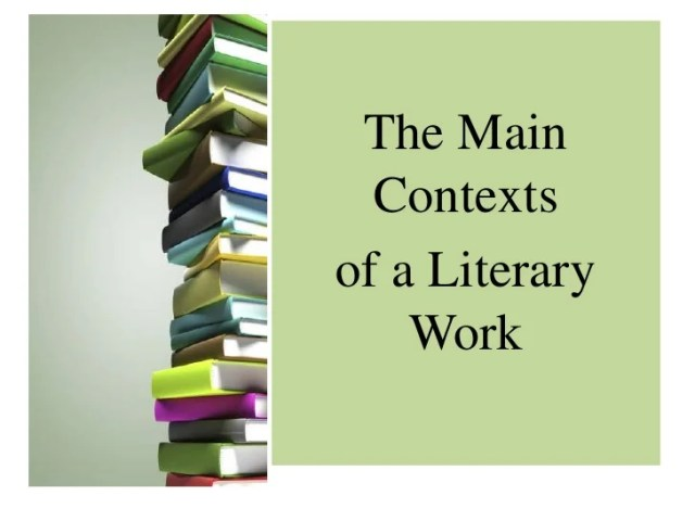 Contexts of literary works The Main Contextsof a Literary