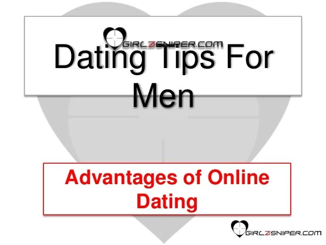 Dating tips for men - advantages of online dating