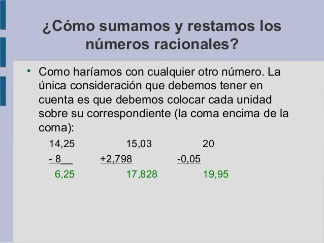 ¿Cómo sumamos y restamos los números racionales?  Como haríamos con cualquier otro número. La única consideración que ...