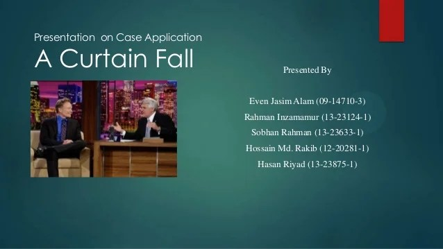 Presentation On Case Application A Curtain Fall Presented By Even Jasim Alam 09 14710