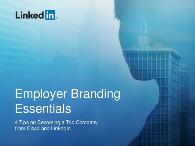 Employer Branding Essentials Tips On Becoming A Top