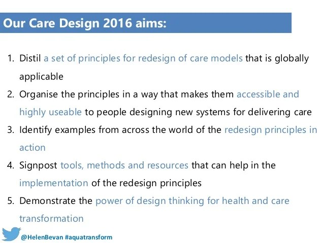 @HelenBevan #aquatransform@HelenBevan #aquatransform 1. Distil a set of principles for redesign of care models that is glo...