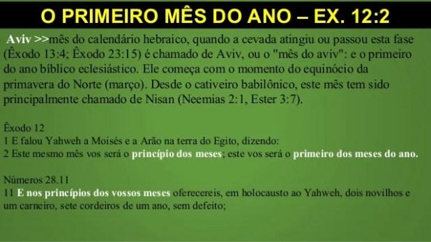 O PRIMEIRO MÊS DO ANO – EX. 12:2 Aviv >>mês do calendário hebraico, quando a cevada atingiu ou passou esta fase (Êxodo 13:...