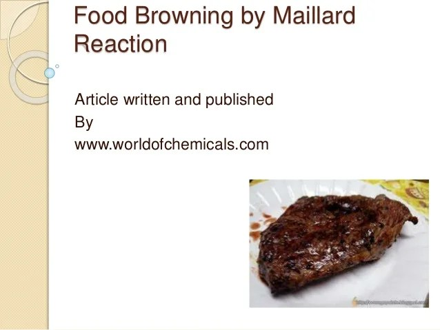 Food browning due Maillard chemical reaction occurs ...