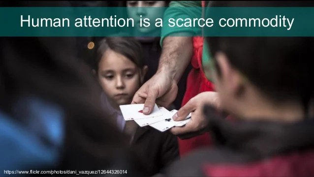 Human attention is a scarce commodity