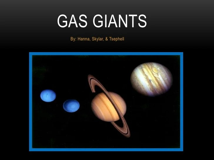 Gas giants powerpoint skylar, tsephell & hanna