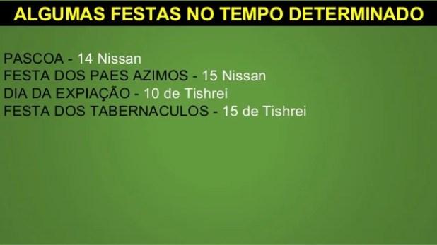 ALGUMAS FESTAS NO TEMPO DETERMINADO PASCOA - 14 Nissan FESTA DOS PAES AZIMOS - 15 Nissan DIA DA EXPIAÇÃO - 10 de Tishrei F...