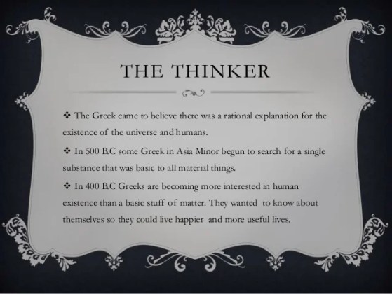 Greek ideas and beliefs THE THINKER        The Greek came to believe