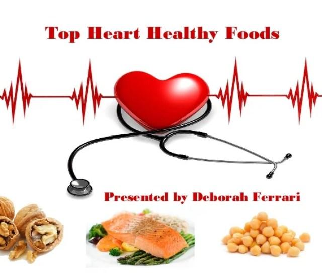 Top Heart Healthy Foods Presented By Deborah Ferrari
