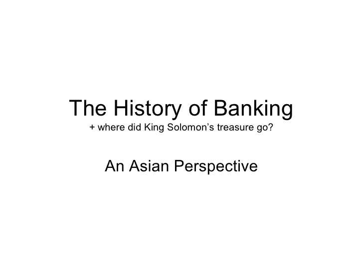 The History of Banking + where did King Solomon's treasure go? An Asian Perspective