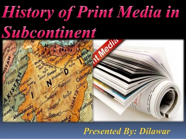 History Of Print Media in Subcontinent By Dilawar Dar