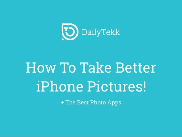 How To Take Better iPhone Photos + The Best Photo Apps