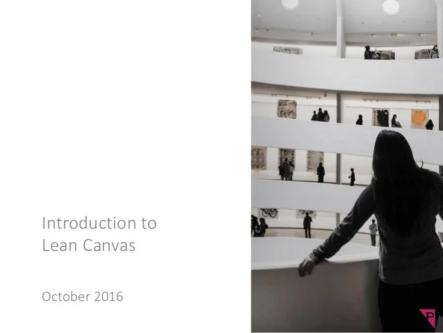 Introduction to Lean Canvas Introduction to Lean Canvas October 2016