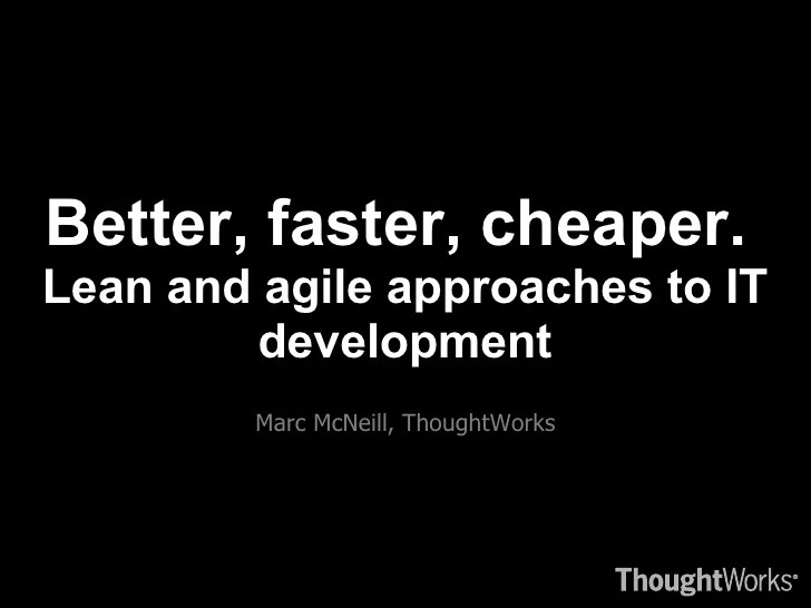 Better, faster, cheaper. Lean and agile approaches to IT ...