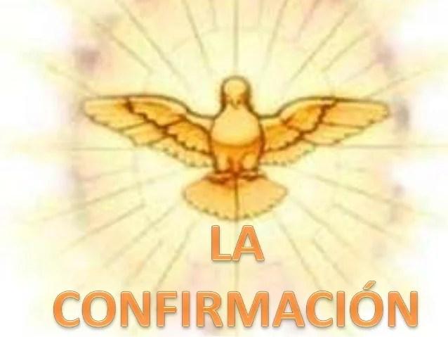 • El sacramento de la Confirmación es  uno de los tres sacramentos de  iniciación cristiana.  • Se fortalece y se completa...