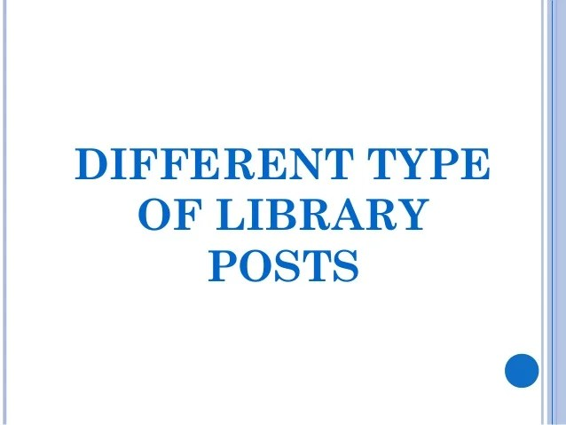 NAME OF POSTS IN THE LIBRARIESDirector/Head of Library Service Chief Librarian Deputy Librarian Asstt. Librarian Docu...
