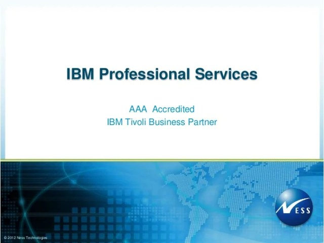 Ness   AAA Accredited IBM Tivoli Business Partner IBM Professional Services