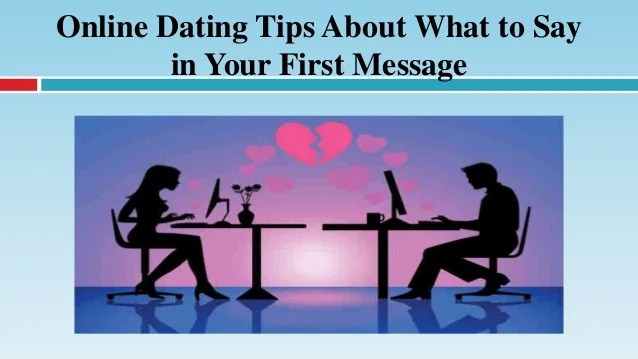 Online Dating Tips About What to Say in Your First Message