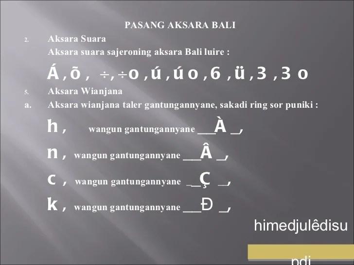 Aksara bali memiliki banyak kemiripan dengan aksara aksara di asia selatan dan asia tenggara yang berasal dari rumpun aksara yang sama terutama dengan aksara brahmi purba dari india. Aksara Anusuara Bahasa Bali