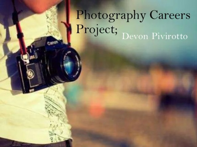 Photography careers project Photography Careers Project  Devon Pivirotto