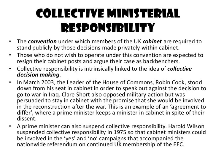 collective and individual ministerial responsibility The convention of individual ministerial responsibility slates that each minister is   collective responsibility requires that all ministers must accept cabinet.