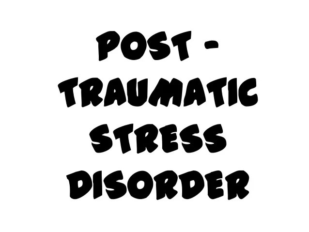 Post – traumatic stress disorder (incorporating the ...