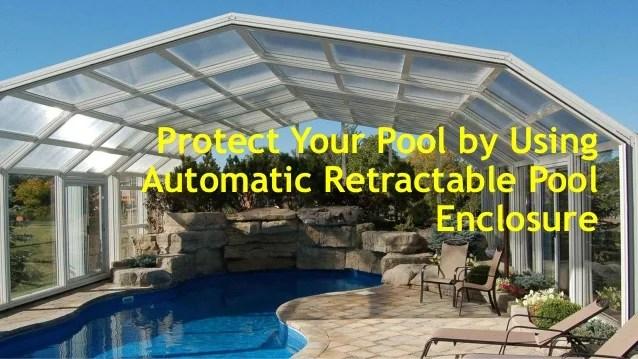 using automatic retractable pool enclosure