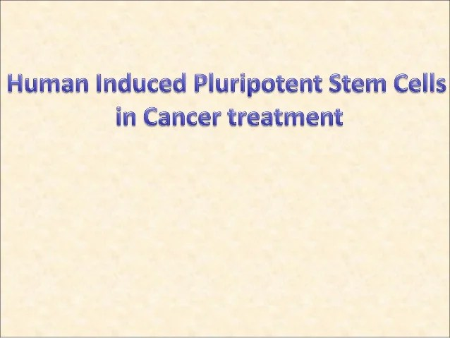 human induced pluripotent stem cells in cancer treatment