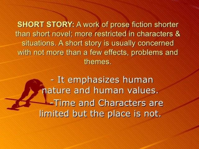 Short Story SHORT STORY  A work of prose fiction shorter than short novel  more  restricted in