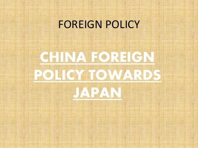 CHINA FOREIGN POLICY TOWARDS JAPAN