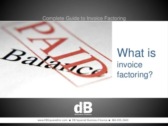 Guide to Invoice Factoring  a k a  Accounts Receivable Financing      Finance        866 855 3640  4  Complete Guide to Invoice