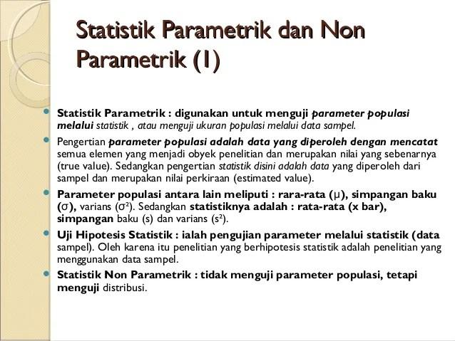Ketika melakukan uji statistika parametrik, peneliti sering kali dihadapkan pada kondisi data tidak terdistribusi normal. Statistik Parametrik