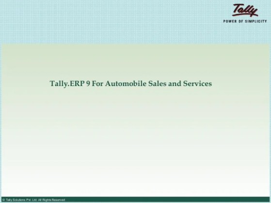 Tally ERP 9 for automobile vehicle sales and service Tally ERP 9 For Automobile Sales and Services     Tally Solutions Pvt  Ltd