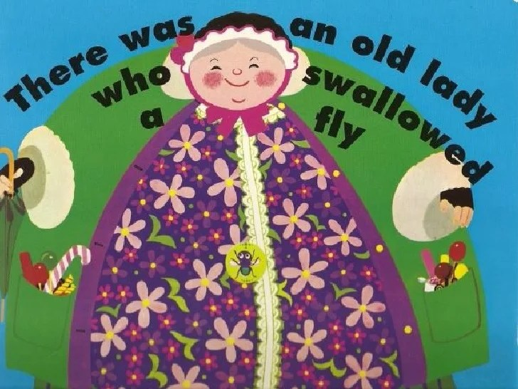 <b>There Was An Old Lady Who Swallowed A Fly</b>