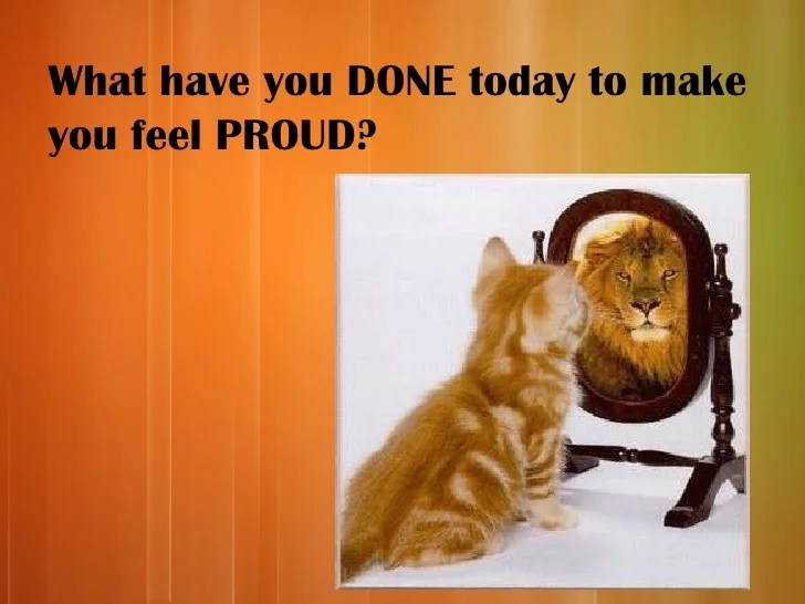 Image result for what have you done lately to make you feel proud
