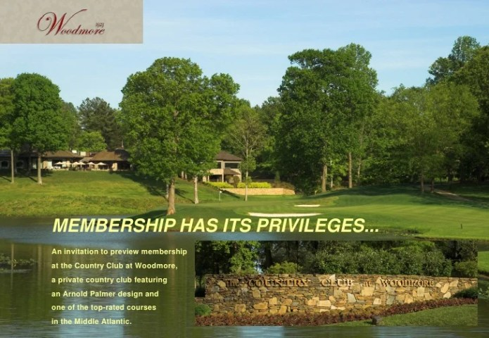 Woodmore Prospective Member Slideshow Woodmore Prospective Member Slideshow  MEMBERSHIP HAS ITS PRIVILEGES    An  invitation to preview membership at the Country Club