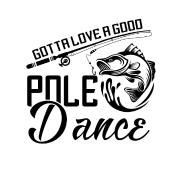 Download Gotta love a good Pole Dance - angler fisherman by dk ...