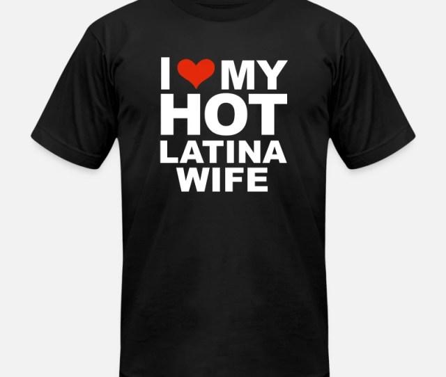 Love T Shirts I Love My Hot Latina Wife Marriage Husband Spanish Mens