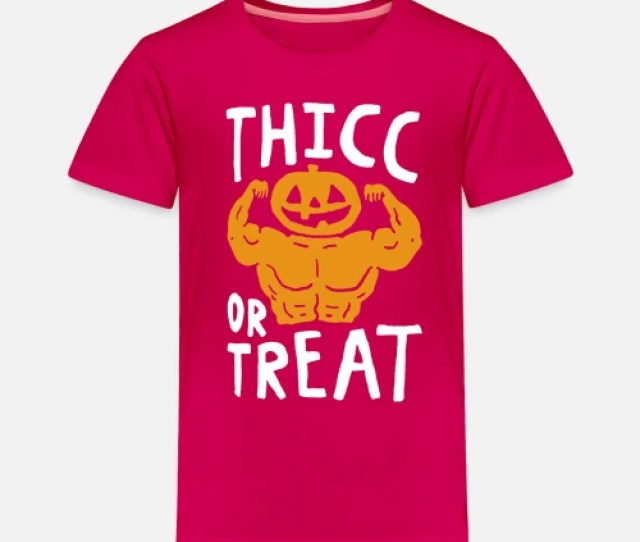 Thicc Or Treat Tshirt Halloween Gifts Toddler Premium T Shirt Spreadshirt