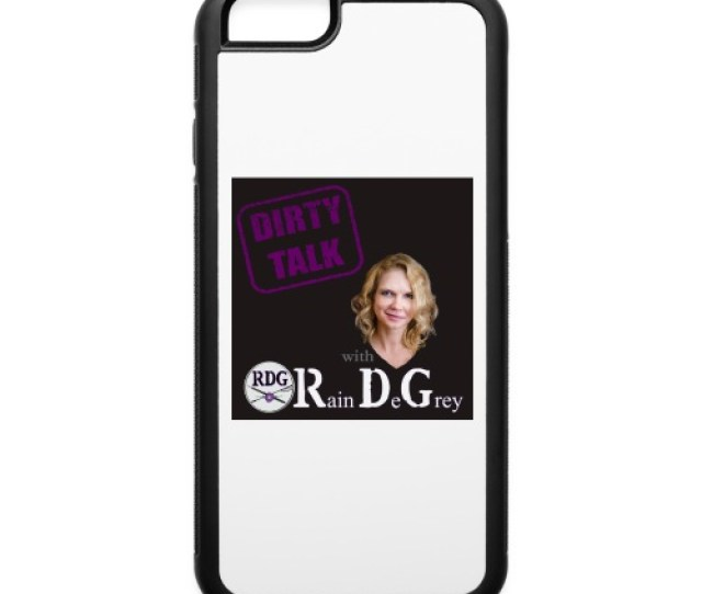 Dirty Talk With Rain Degrey Accessories Iphone 6 6s Rubber Case