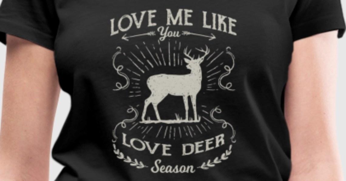 Download Love me like you love deer season - hunting design T-Shirt ...