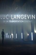 Movie Luc Langevin - Si la téléportation existait ( 2016 )