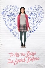 Movie To All the Boys I've Loved Before ( 2018 )