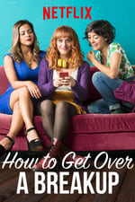 Movie How to Get Over a Breakup ( 2018 )