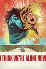 Movie I Think We're Alone Now ( 2018 )