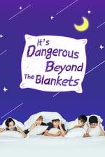 Movie It's Dangerous Beyond The Blankets ( 2017 )